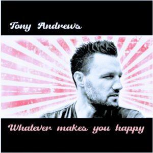 Tony Andrews, Whatever Makes You Happy